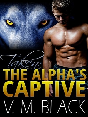 Taken: The Alpha's Captive 1 by V. M. Black from  in  category