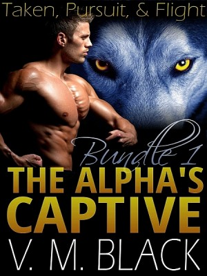 Taken, Pursuit, & Flight: The Alpha's Captive 1-3 by V. M. Black from XinXii - GD Publishing Ltd. & Co. KG in Romance category