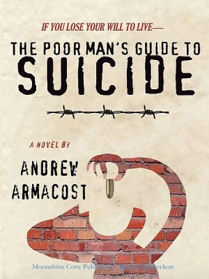 The Poor Man's Guide to Suicide by Andrew Armacost from XinXii - GD Publishing Ltd. & Co. KG in General Novel category