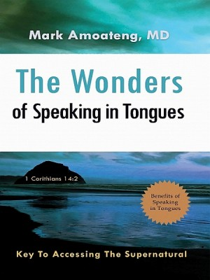 The Wonders of Speaking in Tongues by Mark Amoateng, MD from XinXii - GD Publishing Ltd. & Co. KG in Religion category