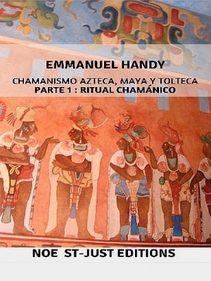 Chamanismo azteca, maya y tolteca by Emmanuel Handy from XinXii - GD Publishing Ltd. & Co. KG in Religion category