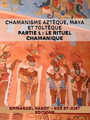 Chamanisme aztèque, maya et toltèque by Emmanuel Handy from XinXii - GD Publishing Ltd. & Co. KG in Religion category