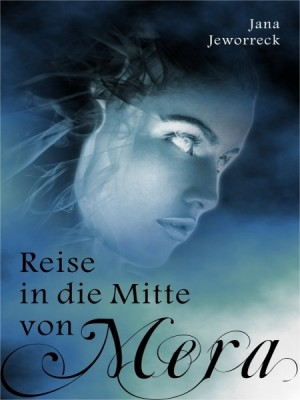 Reise in die Mitte von Mera by Jana Jeworreck from XinXii - GD Publishing Ltd. & Co. KG in General Novel category