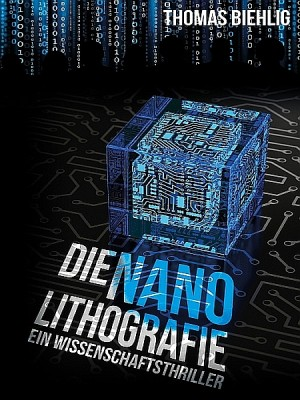 Die Nanolithografie by Thomas Biehlig from XinXii - GD Publishing Ltd. & Co. KG in General Novel category