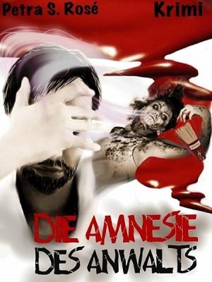 Die Amnesie des Anwalts by Petra S. Rosé from XinXii - GD Publishing Ltd. & Co. KG in General Novel category