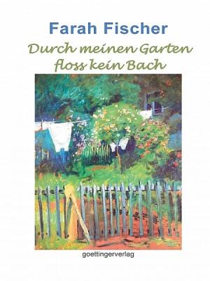 Durch meinen Garten floss kein Bach (Band 1)