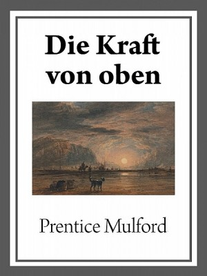 Die Kraft von oben by Prentice Mulford from XinXii - GD Publishing Ltd. & Co. KG in Religion category