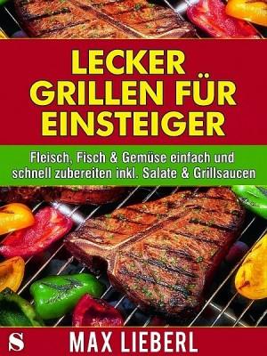 Lecker grillen für Einsteiger by Max Lieberl from XinXii - GD Publishing Ltd. & Co. KG in Recipe & Cooking category