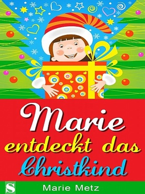 Marie entdeckt das Christkind by Marie Metz from XinXii - GD Publishing Ltd. & Co. KG in General Novel category