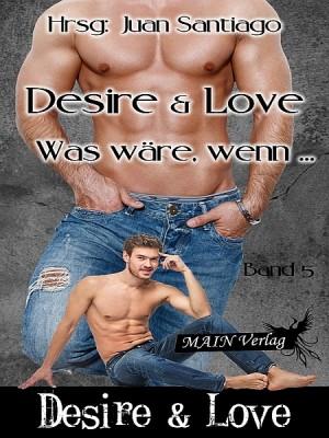 Desire & Love 5: Was wäre, wenn...? by Juan Santiago from XinXii - GD Publishing Ltd. & Co. KG in General Novel category