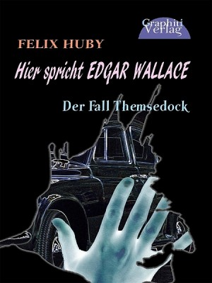 Hier spricht Edgar Wallace - Der Fall Themsedock by Felix Huby from XinXii - GD Publishing Ltd. & Co. KG in General Novel category