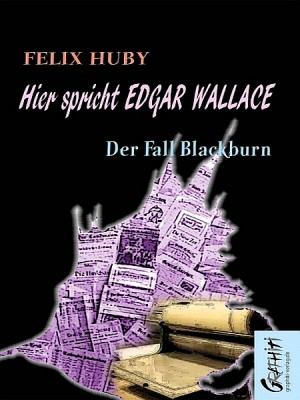 Hier spricht Edgar Wallace - Der Fall Blackburn by Felix Huby from XinXii - GD Publishing Ltd. & Co. KG in General Novel category