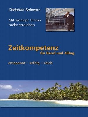 Zeitkompetenz für Beruf und Alltag by Christian Schwarz from XinXii - GD Publishing Ltd. & Co. KG in General Academics category