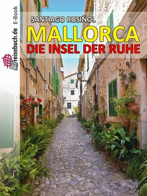 Mallorca - die Insel der Ruhe by Santiago Rusiñol from XinXii - GD Publishing Ltd. & Co. KG in Travel category
