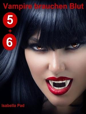Vampire brauchen Blut - Doppelfolge 5 + 6 by Isabella Pad from XinXii - GD Publishing Ltd. & Co. KG in General Novel category