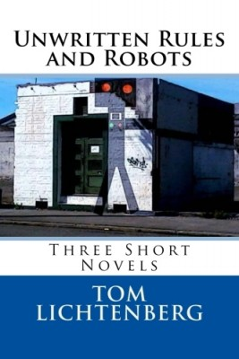 Unwritten Rules and Robots by Tom Lichtenberg from XinXii - GD Publishing Ltd. & Co. KG in General Novel category