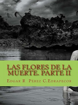 Las Flores de La Muerte II by Edgar R Pérez C. Edrapecor from XinXii - GD Publishing Ltd. & Co. KG in General Novel category