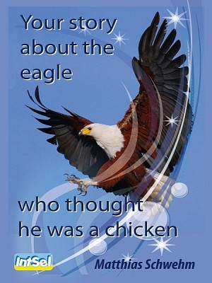 Your story about the eagle who thought he was a chicken by Matthias Schwehm from XinXii - GD Publishing Ltd. & Co. KG in Motivation category