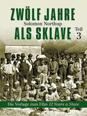 Zwölf Jahre als Sklave - 12 Years a Slave (Teil 3) by Solomon  Northup from XinXii - GD Publishing Ltd. & Co. KG in Autobiography & Biography category