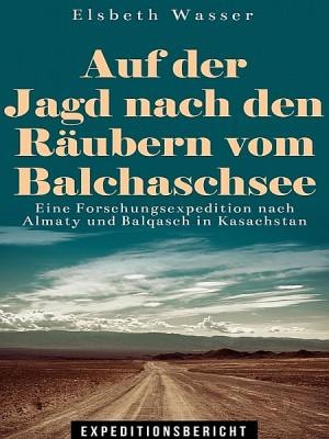 Auf der Jagd nach den Räubern vom Balchaschsee by Elsbeth Wasser from XinXii - GD Publishing Ltd. & Co. KG in History category