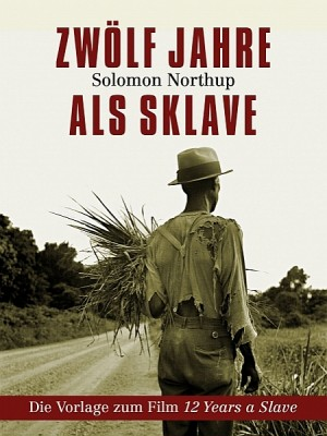 Zwölf Jahre als Sklave - 12 Years a Slave by Solomon  Northup from XinXii - GD Publishing Ltd. & Co. KG in History category