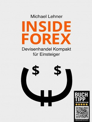 Inside Forex - Devisenhandel Kompakt für Einsteiger by Michael Lehner from XinXii - GD Publishing Ltd. & Co. KG in Business & Management category