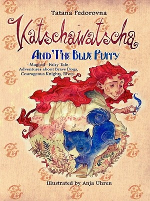 Katschawatscha and the Blue Puppy. Magical Fairy Tale by Tatana Fedorovna from XinXii - GD Publishing Ltd. & Co. KG in Teen Novel category
