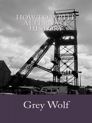 How To Write Alternate History by Grey Wolf from XinXii - GD Publishing Ltd. & Co. KG in History category
