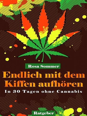 Endlich mit dem Kiffen aufhören - In 30 Tagen ohne Cannabis by Rosa Sommer from XinXii - GD Publishing Ltd. & Co. KG in Motivation category
