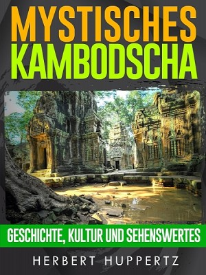 Mystisches Kambodscha by Herbert Huppertz from XinXii - GD Publishing Ltd. & Co. KG in Travel category