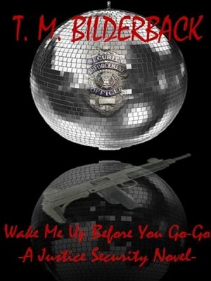 Wake Me Up Before You Go-Go - A Justice Security Novel by T. M. Bilderback from XinXii - GD Publishing Ltd. & Co. KG in General Novel category