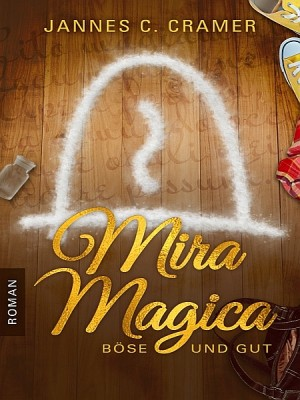 Mira Magica - Böse und Gut by Jannes C. Cramer from XinXii - GD Publishing Ltd. & Co. KG in Teen Novel category