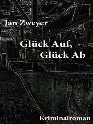 Glück Auf, Glück Ab by Jan Zweyer from XinXii - GD Publishing Ltd. & Co. KG in General Novel category