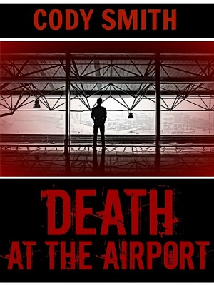 Death at the Airport by Cody Smith from XinXii - GD Publishing Ltd. & Co. KG in General Novel category