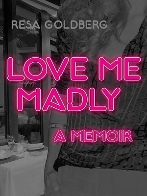 Love Me Madly - A Memoir by Resa Goldberg from XinXii - GD Publishing Ltd. & Co. KG in Family & Health category