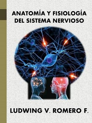 Anatomía y Fisiología del Sistema Nervioso | Ludwing V Romero F ...
