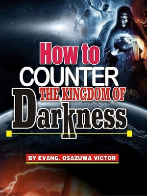 How to Counter the Kingdom of Darkness by Evangelist Osazuwa Victor from XinXii - GD Publishing Ltd. & Co. KG in Religion category