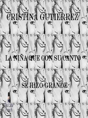 La Niña que con su Canto se Hizo Grande by Cristina Gutierrez from XinXii - GD Publishing Ltd. & Co. KG in Autobiography & Biography category