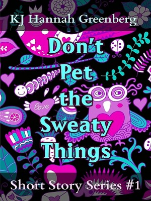 Don't Pet the Sweaty Things by KJ Hannah Greenberg from XinXii - GD Publishing Ltd. & Co. KG in General Novel category