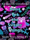 Don't Pet the Sweaty Things by KJ Hannah Greenberg from  in  category