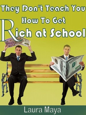 They Don't Teach You How to Get Rich at School by Laura Maya from XinXii - GD Publishing Ltd. & Co. KG in Business & Management category