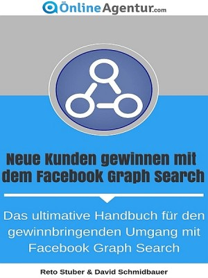 Neue Kunden gewinnen mit dem Facebook Graph Search by dieOnlineAgentur.com from XinXii - GD Publishing Ltd. & Co. KG in Business & Management category