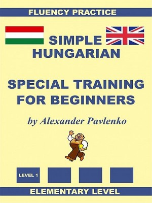 Simple Hungarian, Special Training For Beginners by Alexander Pavlenko from XinXii - GD Publishing Ltd. & Co. KG in Language & Dictionary category