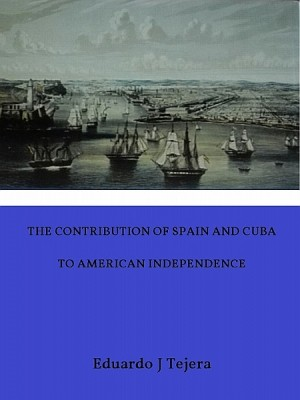 The Contribution of Spain and Cuba to American Independence by Hanni Münzer from XinXii - GD Publishing Ltd. & Co. KG in Politics category