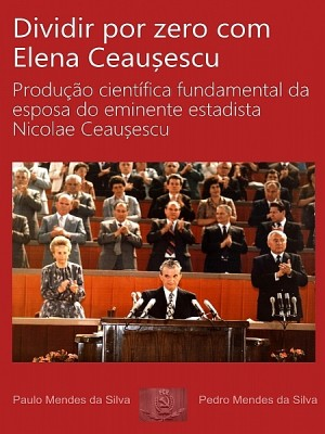 Dividir por zero com Elena Ceausescu by Paulo Mendes da Silva from XinXii - GD Publishing Ltd. & Co. KG in General Novel category