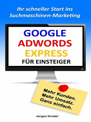 Google Adwords Express für Einsteiger by Arpad Kun from XinXii - GD Publishing Ltd. & Co. KG in Engineering & IT category