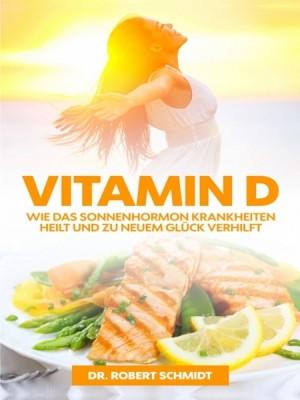 Vitamin D: Wie das Sonnenhormon Krankheiten heilt by Dr. Robert Schmidt from XinXii - GD Publishing Ltd. & Co. KG in Family & Health category
