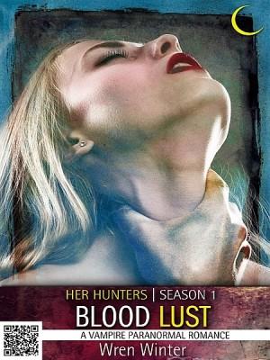 Blood Lust (A Vampire Paranormal Romance) | Wren Winter