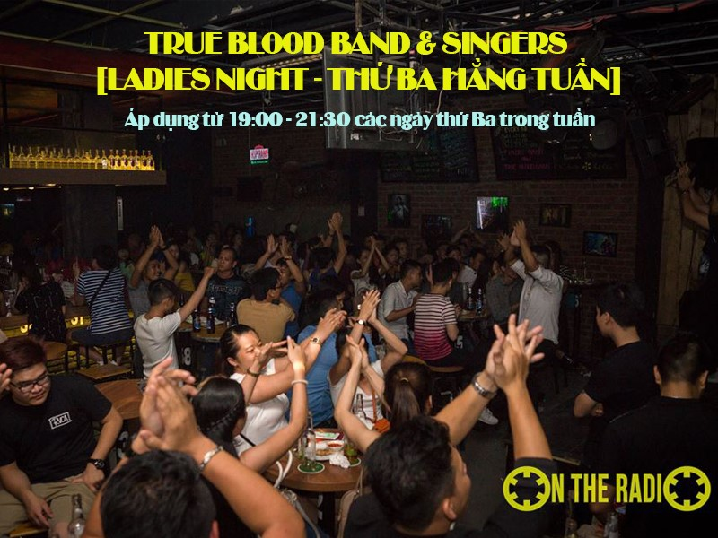 TRUE BLOOD BAND & SINGERS [LADIES NIGHT - THỨ BA HẰNG TUẦN]