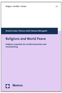 Religions and World Peace: Religious Capacities for Conflict Resolution and Peacebuilding